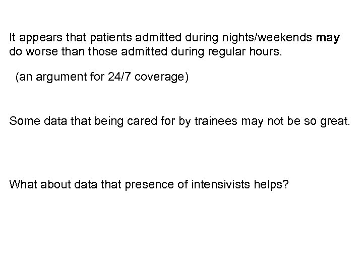 It appears that patients admitted during nights/weekends may do worse than those admitted during