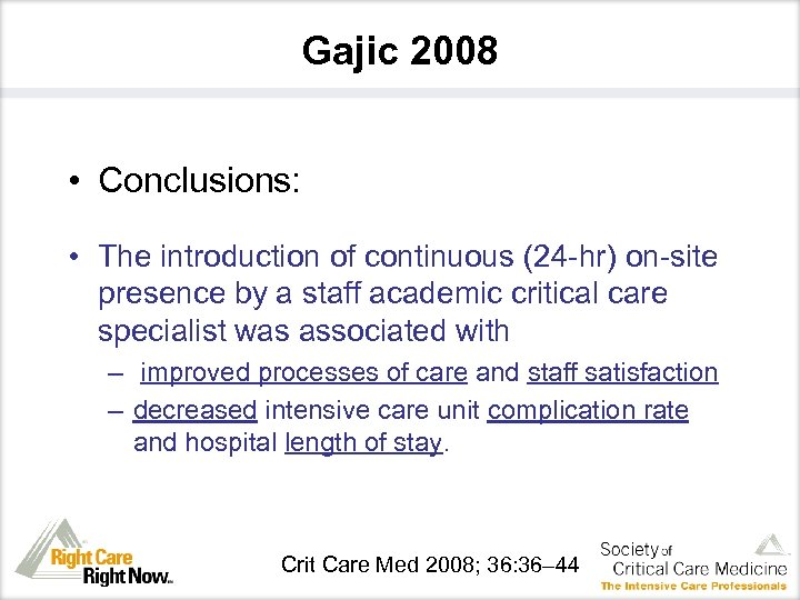 Gajic 2008 • Conclusions: • The introduction of continuous (24 -hr) on-site presence by