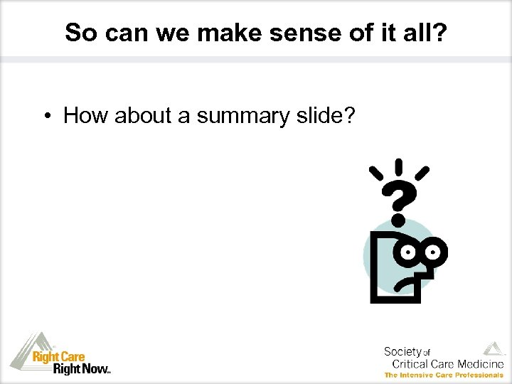 So can we make sense of it all? • How about a summary slide?