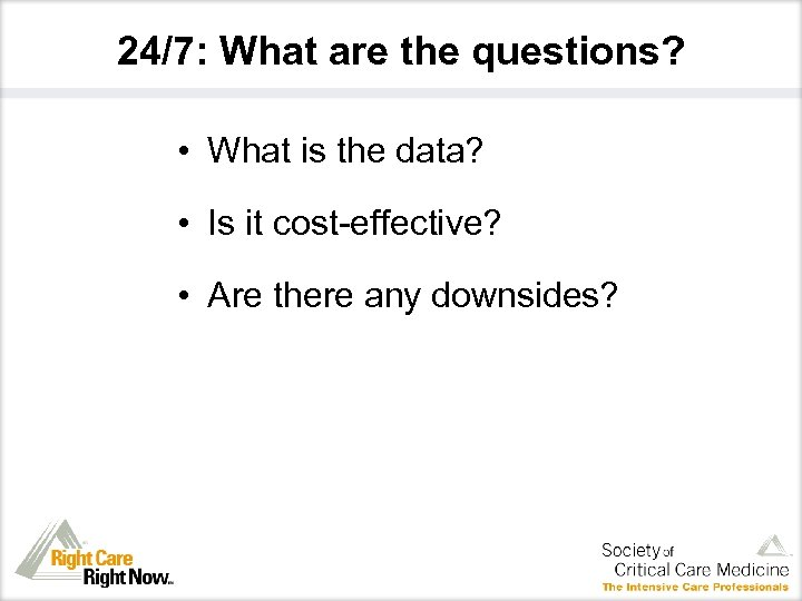 24/7: What are the questions? • What is the data? • Is it cost-effective?