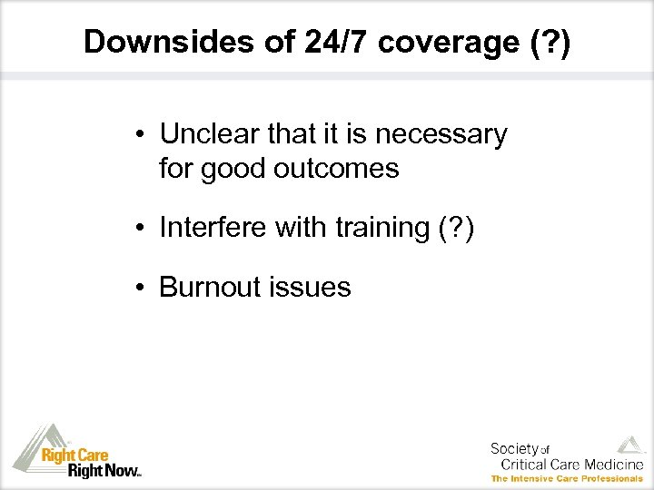 Downsides of 24/7 coverage (? ) • Unclear that it is necessary for good