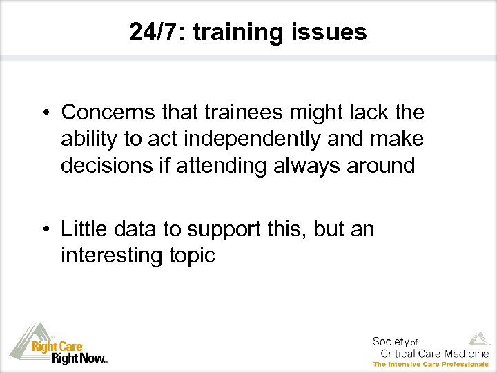 24/7: training issues • Concerns that trainees might lack the ability to act independently