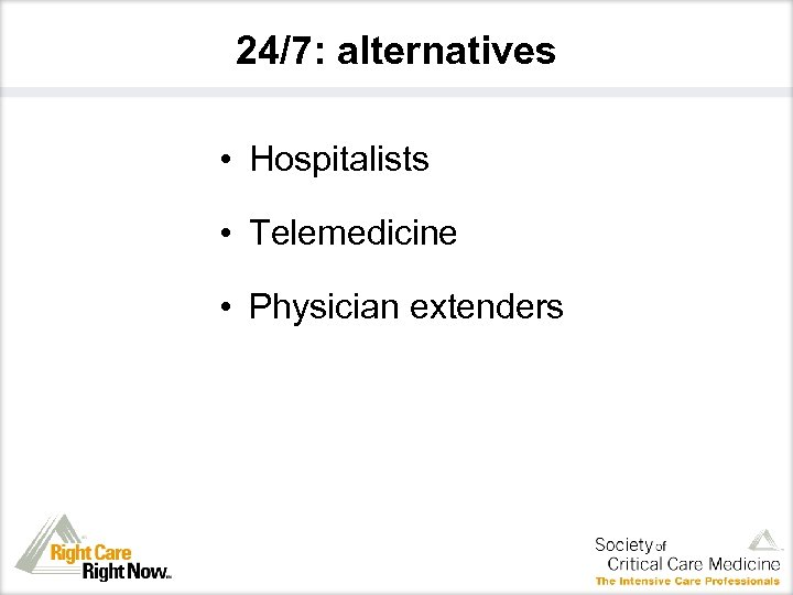 24/7: alternatives • Hospitalists • Telemedicine • Physician extenders
