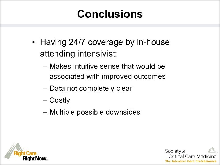 Conclusions • Having 24/7 coverage by in-house attending intensivist: – Makes intuitive sense that