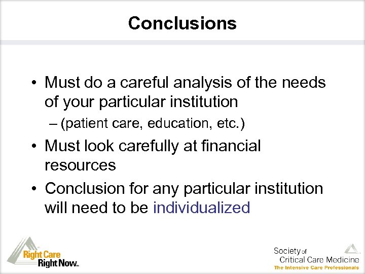 Conclusions • Must do a careful analysis of the needs of your particular institution