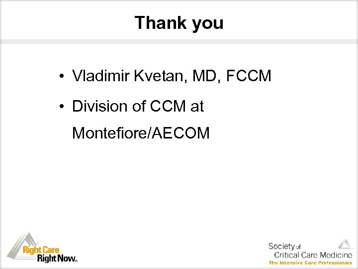 Thank you • Vladimir Kvetan, MD, FCCM • Division of CCM at Montefiore/AECOM