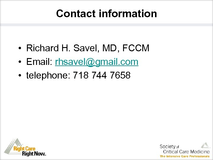 Contact information • Richard H. Savel, MD, FCCM • Email: rhsavel@gmail. com • telephone: