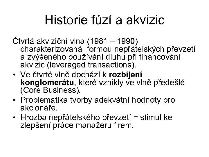 Historie fúzí a akvizic Čtvrtá akviziční vlna (1981 – 1990) charakterizovaná formou nepřátelských převzetí