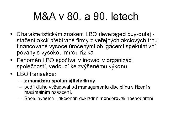 M&A v 80. a 90. letech • Charakteristickým znakem LBO (leveraged buy-outs) - stažení