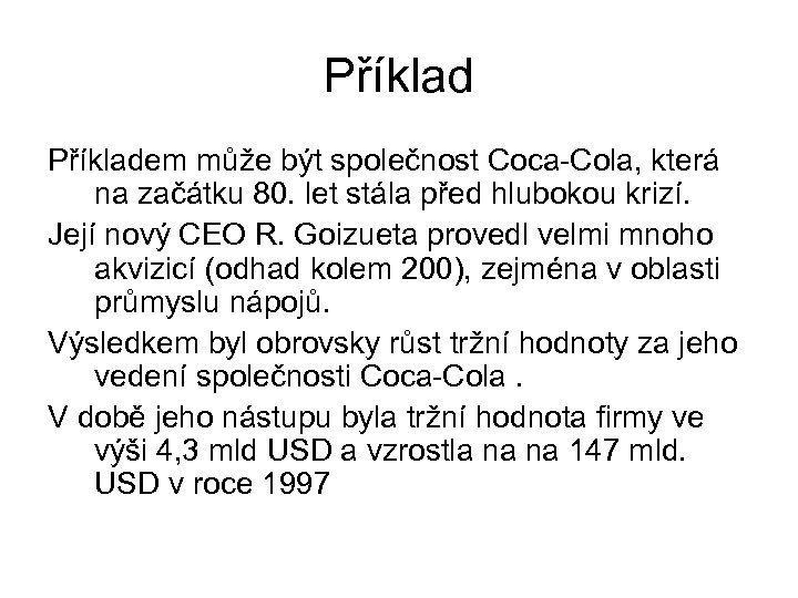 Příkladem může být společnost Coca-Cola, která na začátku 80. let stála před hlubokou krizí.