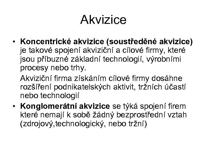 Akvizice • Koncentrické akvizice (soustředěné akvizice) je takové spojení akviziční a cílové firmy, které