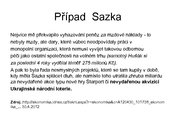 Případ Sazka Nejvíce mě překvapilo vyhazování peněz za mzdové náklady - to nebyly mzdy,