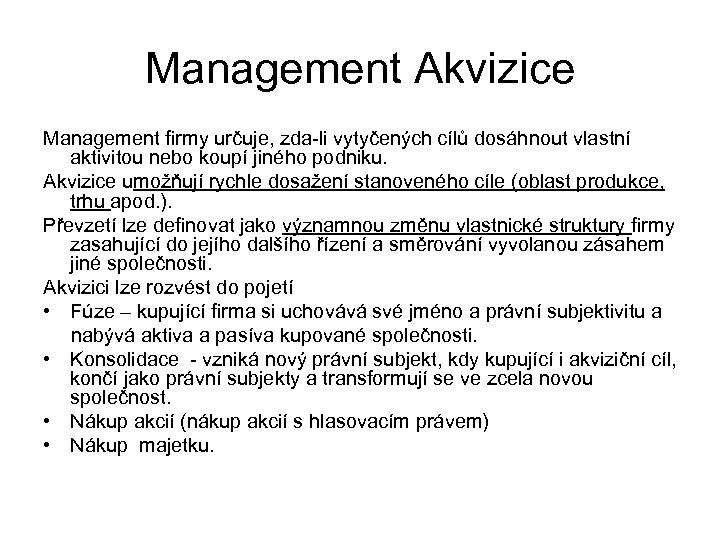 Management Akvizice Management firmy určuje, zda-li vytyčených cílů dosáhnout vlastní aktivitou nebo koupí jiného