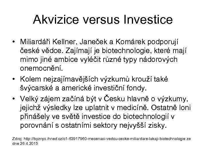 Akvizice versus Investice • Miliardáři Kellner, Janeček a Komárek podporují české vědce. Zajímají je