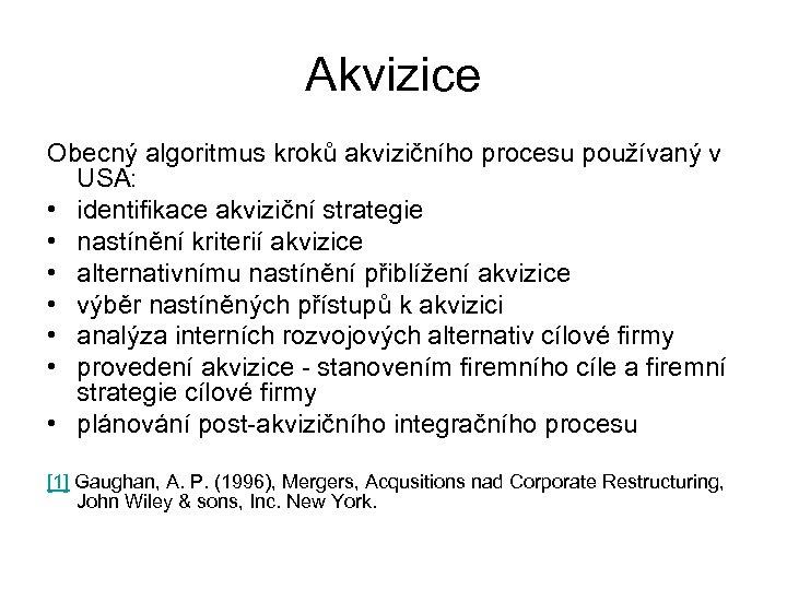Akvizice Obecný algoritmus kroků akvizičního procesu používaný v USA: • identifikace akviziční strategie •