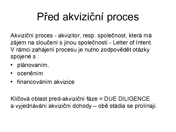 Před akviziční proces Akviziční proces - akvizitor, resp. společnost, která má zájem na sloučení