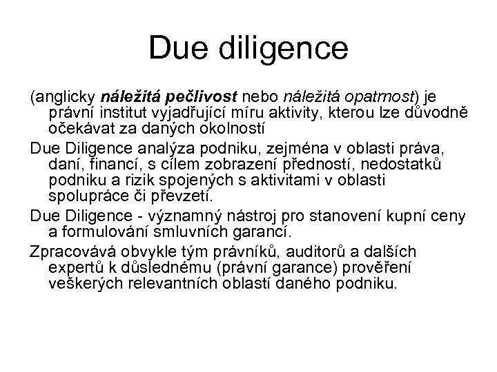Due diligence (anglicky náležitá pečlivost nebo náležitá opatrnost) je právní institut vyjadřující míru aktivity,
