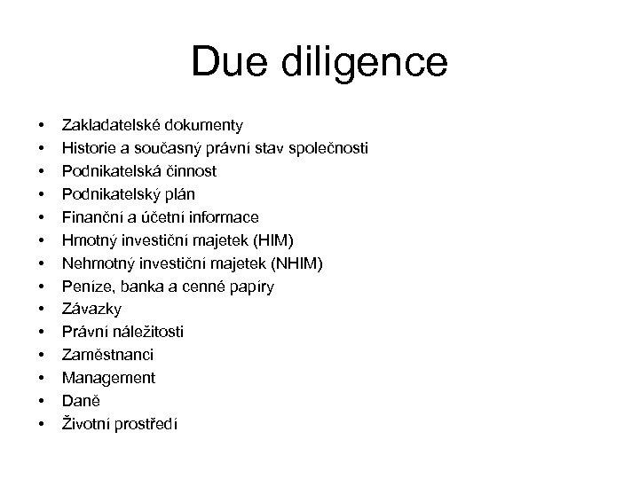 Due diligence • • • • Zakladatelské dokumenty Historie a současný právní stav společnosti