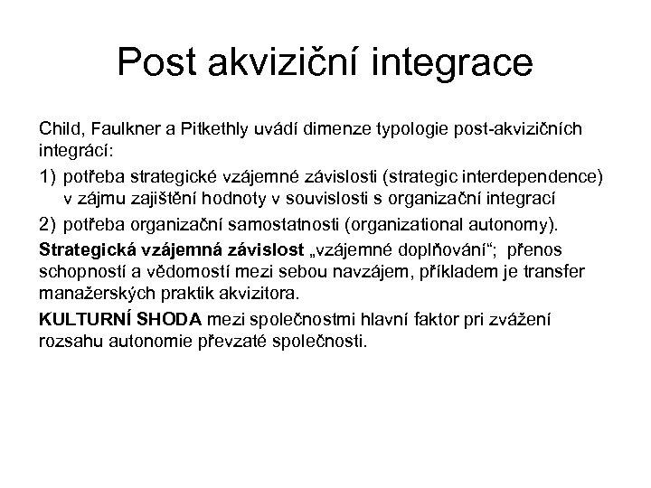 Post akviziční integrace Child, Faulkner a Pitkethly uvádí dimenze typologie post-akvizičních integrácí: 1) potřeba