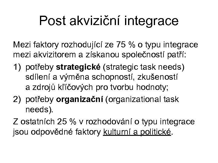 Post akviziční integrace Mezi faktory rozhodující ze 75 % o typu integrace mezi akvizitorem