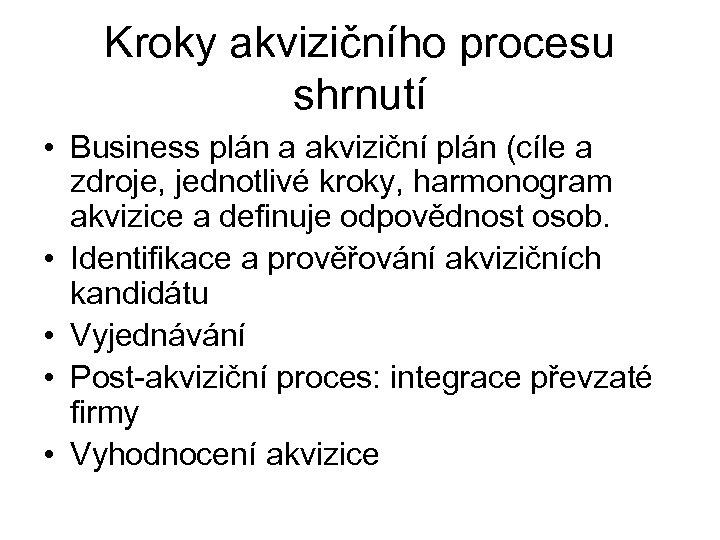 Kroky akvizičního procesu shrnutí • Business plán a akviziční plán (cíle a zdroje, jednotlivé