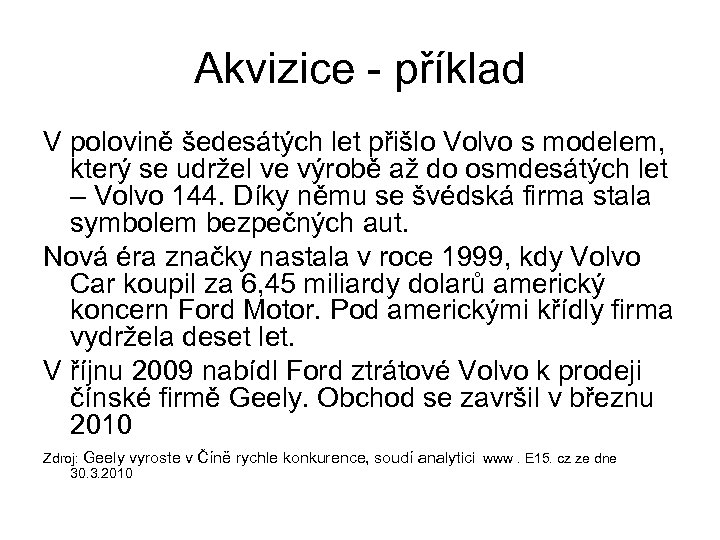 Akvizice - příklad V polovině šedesátých let přišlo Volvo s modelem, který se udržel