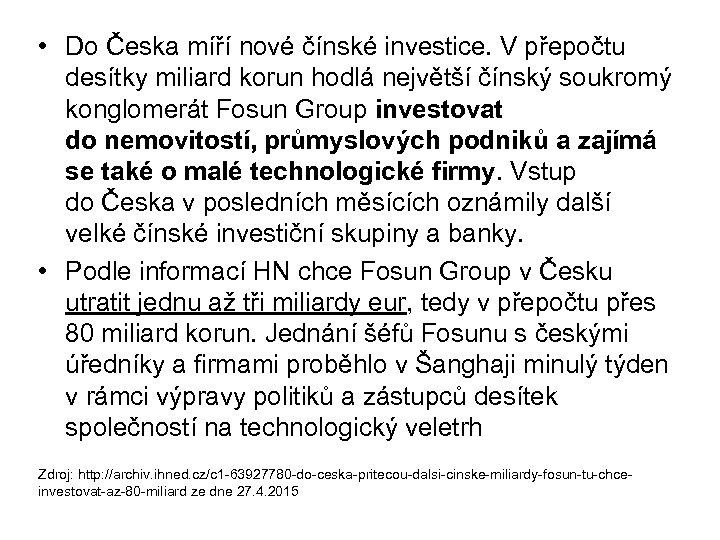 • Do Česka míří nové čínské investice. V přepočtu desítky miliard korun hodlá