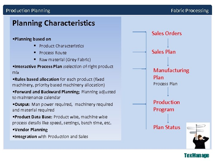 Production Planning Fabric Processing Planning Characteristics • Planning based on § Product Characteristics §