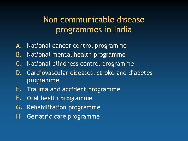 Non communicable disease programmes in India A. B. C. D. E. F. G. H.