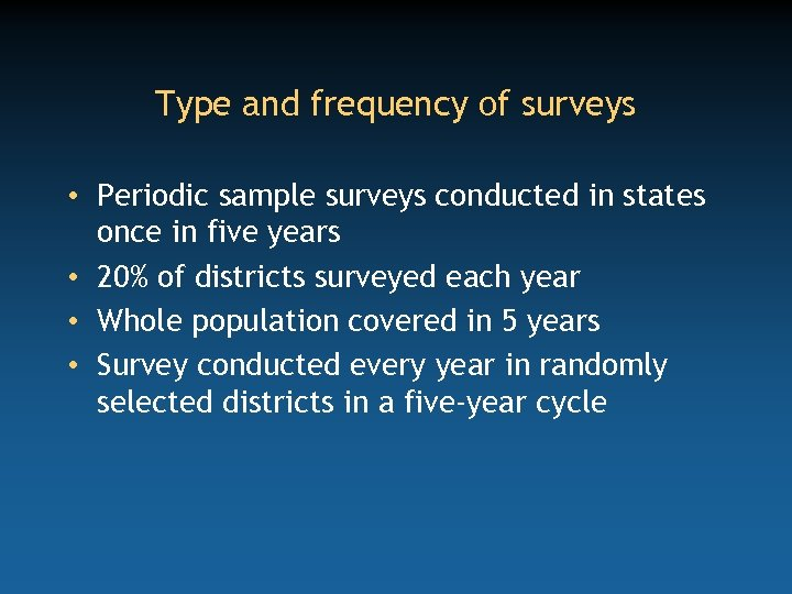 Type and frequency of surveys • Periodic sample surveys conducted in states once in