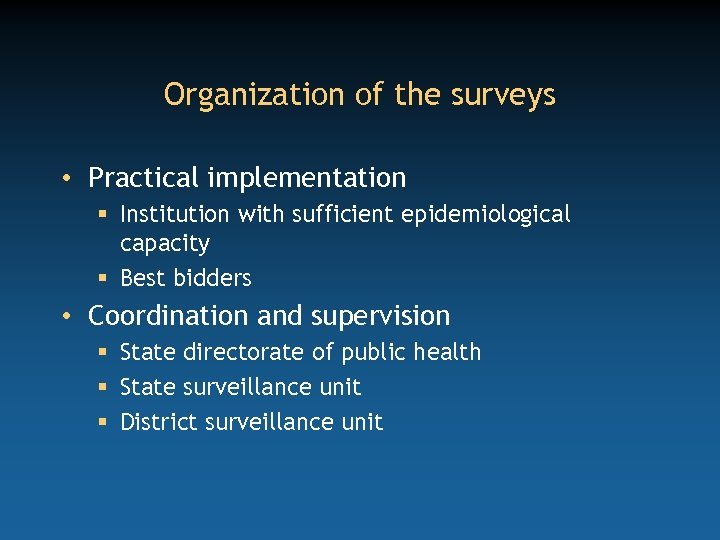 Organization of the surveys • Practical implementation § Institution with sufficient epidemiological capacity §