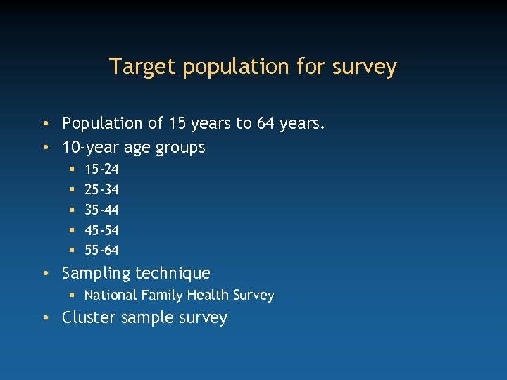 Target population for survey • Population of 15 years to 64 years. • 10