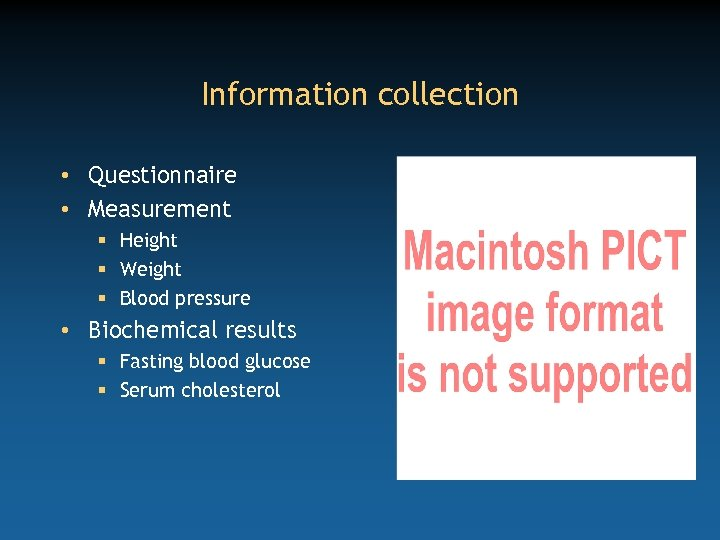 Information collection • Questionnaire • Measurement § Height § Weight § Blood pressure •