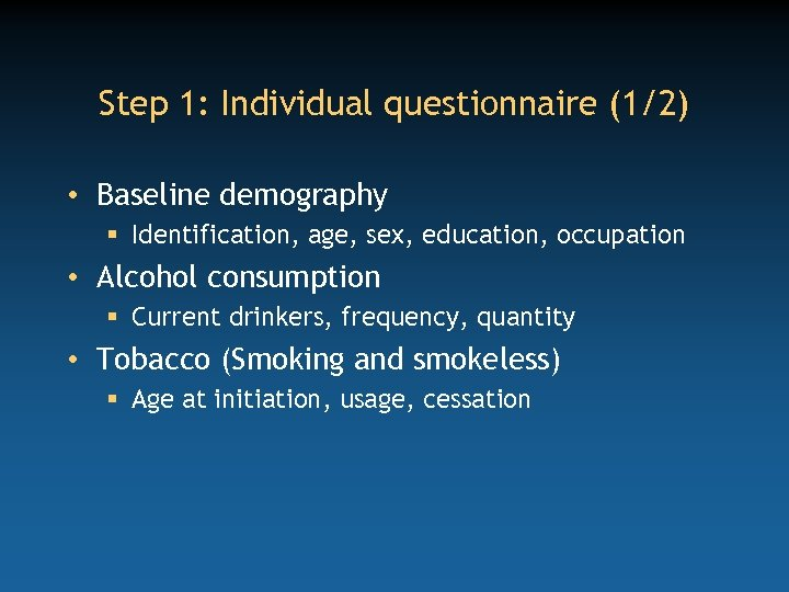 Step 1: Individual questionnaire (1/2) • Baseline demography § Identification, age, sex, education, occupation