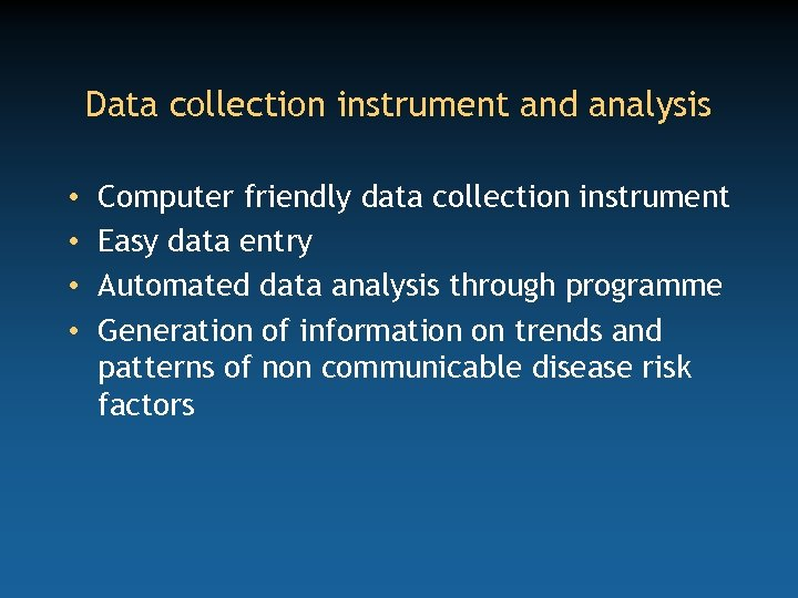 Data collection instrument and analysis • • Computer friendly data collection instrument Easy data