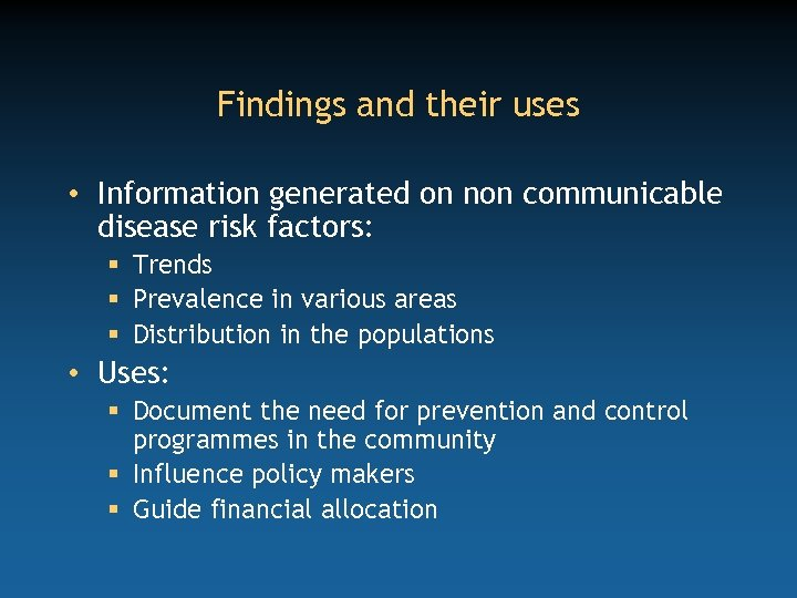 Findings and their uses • Information generated on non communicable disease risk factors: §