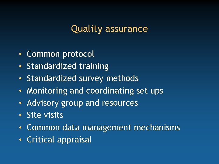 Quality assurance • • Common protocol Standardized training Standardized survey methods Monitoring and coordinating