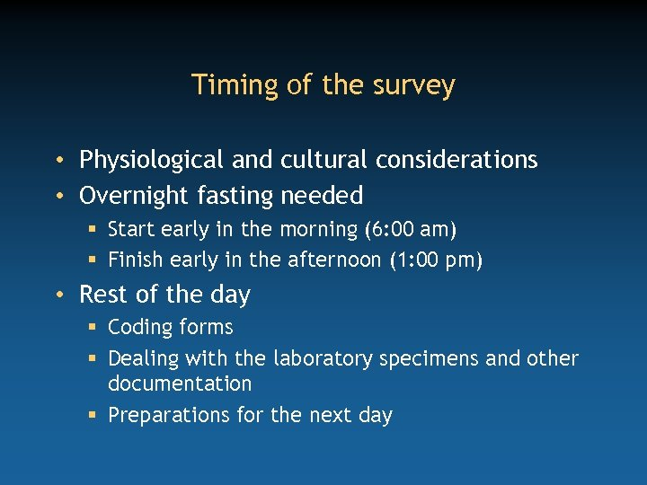 Timing of the survey • Physiological and cultural considerations • Overnight fasting needed §