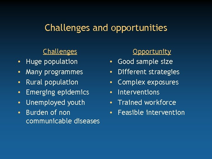 Challenges and opportunities • • • Challenges Huge population Many programmes Rural population Emerging