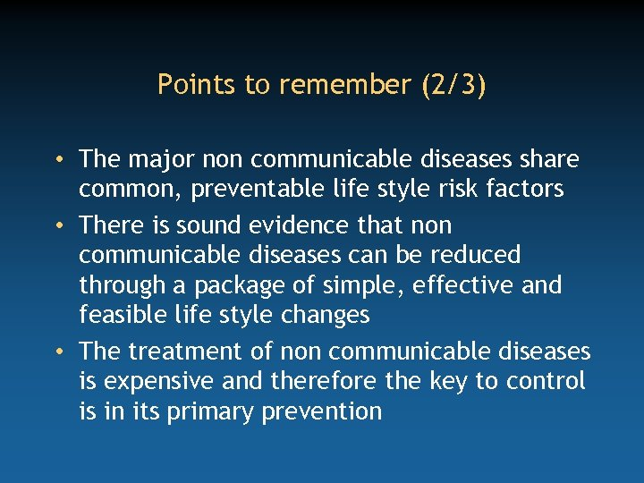 Points to remember (2/3) • The major non communicable diseases share common, preventable life