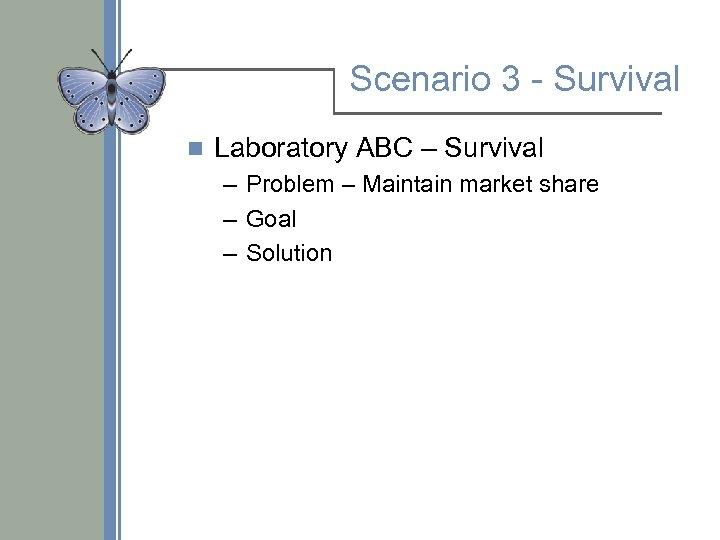 Scenario 3 - Survival n Laboratory ABC – Survival – Problem – Maintain market