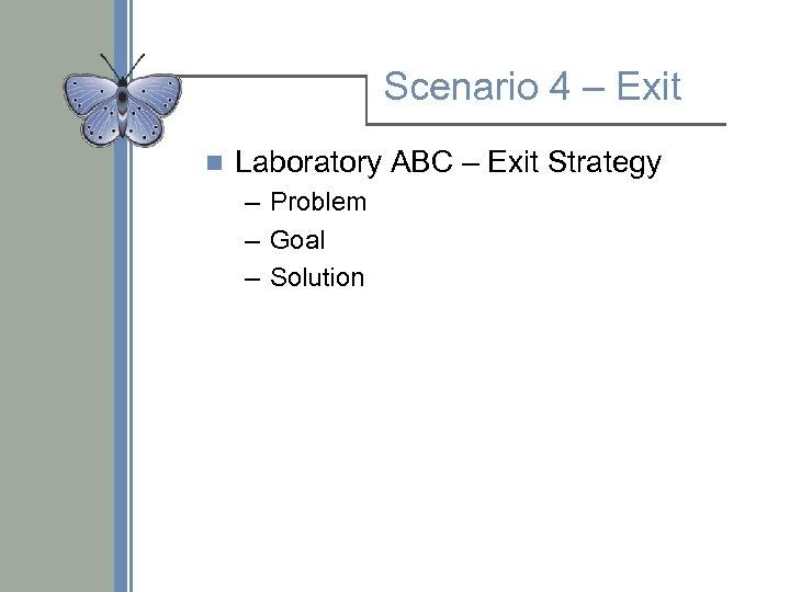 Scenario 4 – Exit n Laboratory ABC – Exit Strategy – Problem – Goal
