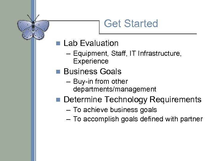 Get Started n Lab Evaluation – Equipment, Staff, IT Infrastructure, Experience n Business Goals