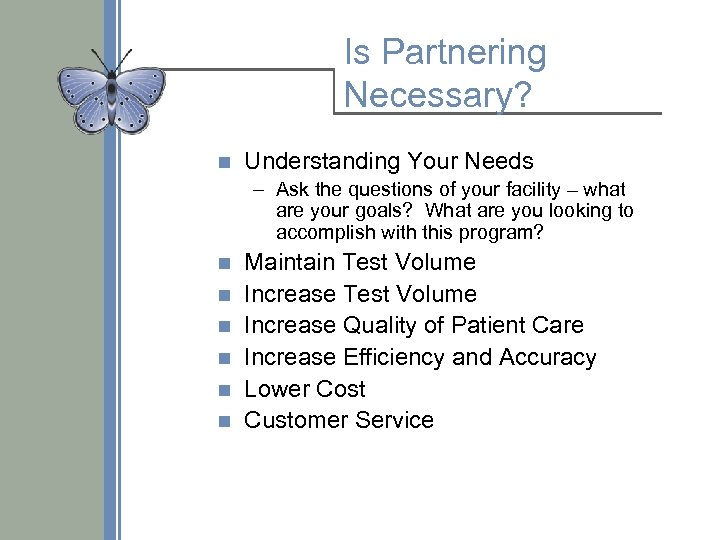 Is Partnering Necessary? n Understanding Your Needs – Ask the questions of your facility