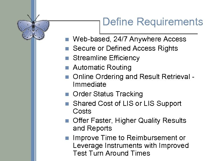 Define Requirements n n n n n Web-based, 24/7 Anywhere Access Secure or Defined