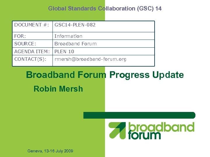 Global Standards Collaboration (GSC) 14 DOCUMENT #: GSC 14 -PLEN-082 FOR: Information SOURCE: Broadband