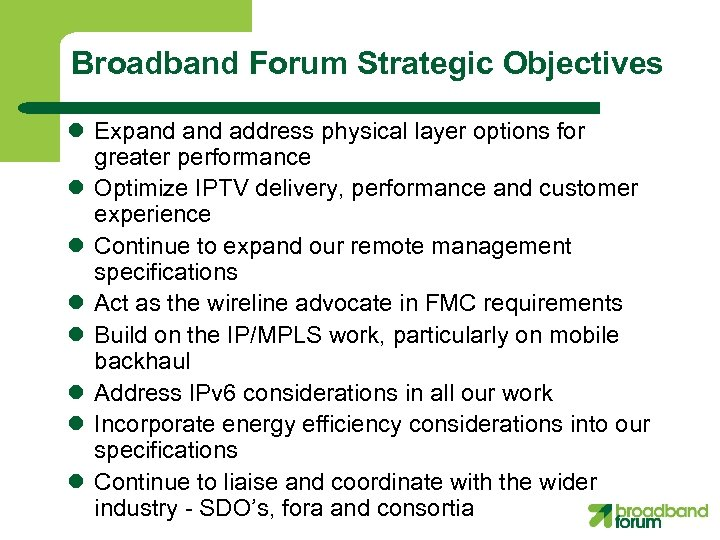 Broadband Forum Strategic Objectives l Expand address physical layer options for greater performance l