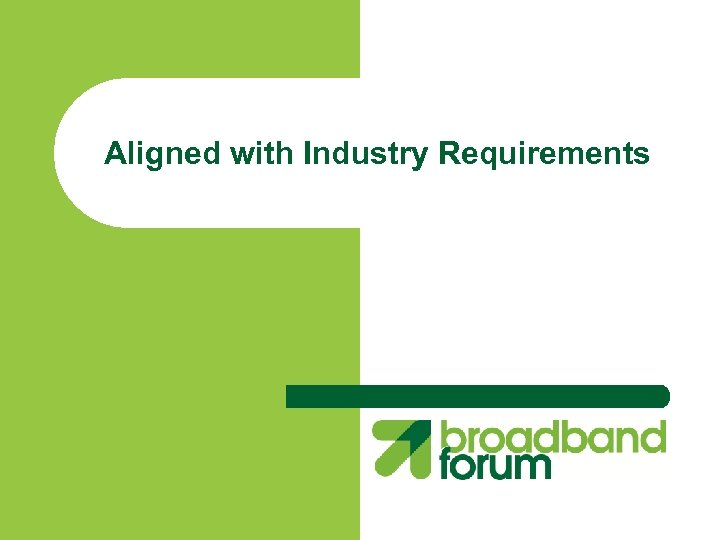 Aligned with Industry Requirements