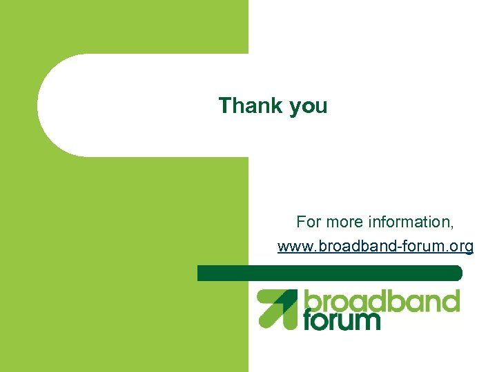 Thank you For more information, www. broadband-forum. org