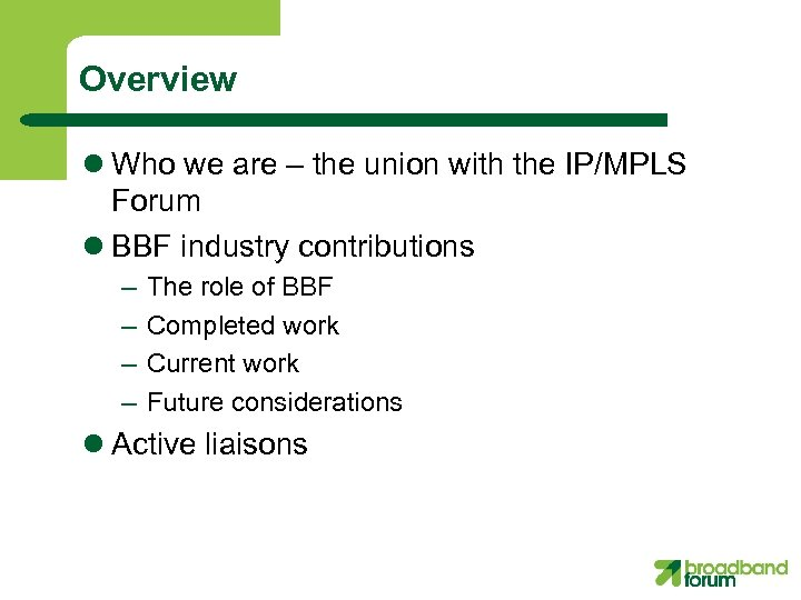 Overview l Who we are – the union with the IP/MPLS Forum l BBF